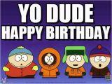 South Park Happy Birthday Meme Yo Dude south Park Meme On Memegen