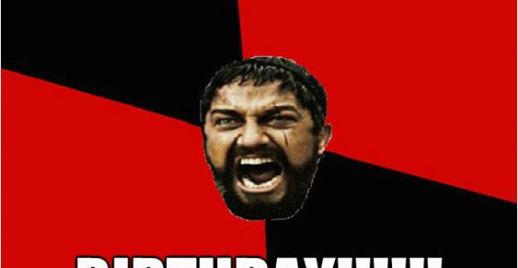 Spartan Birthday Meme Happy Birthday Overreacting Spartan Quickmeme