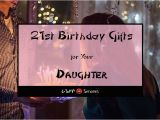 Special 21st Birthday Presents for Him Best 21st Birthday Gift Ideas for Your Daughter 2018