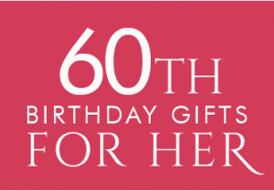Special Gifts For Her 60th Birthday At Find Me A Gift