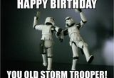 Star Wars Birthday Memes Happy Birthday You Old Storm Trooper Star Wars Payday