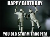 Star Wars Birthday Memes Happy Birthday You Old Storm Trooper Star Wars Payday