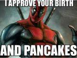 Superhero Birthday Meme Happy Birthday Deadpool I Approve Your Birth and
