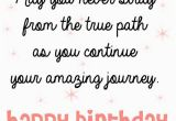 Sweet Words for Birthday Girl May You Never Stray From the True Path as You Continue