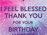 Thank U for Wishing Me Happy Birthday Quotes I Feel Blessed Thank You for Your Birthday Wishes Poster