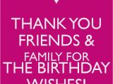 Thank You and Happy Birthday Quotes Thank You Friends Family for the Birthday Wishes Keep