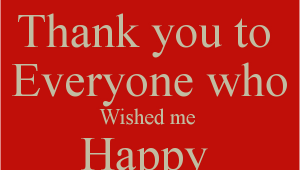 Thank You Everyone for Wishing Me A Happy Birthday Quotes Thank You to Everyone who Wished Me Happy Birthday Poster