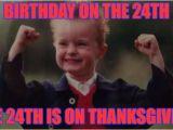 Thanksgiving Birthday Meme Lucky Imgflip