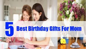 The Best Gift for Mom On Her Birthday Best Birthday Gifts for Mom top 5 Birthday Gifts for