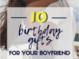 Top 10 Birthday Gifts for Boyfriend 10 Birthday Gifts for Your Boyfriend that He Will Love
