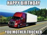 Truck Driver Birthday Meme Happy Birthday You Mother Trucker Bad Driving Trucker
