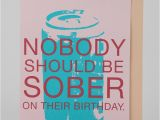 Urban Outfitters Birthday Cards Nobody Should Be sober Birthday Card Urban Outfitters