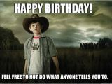 Walking Dead Birthday Memes Happy Birthday Feel Free to Not Do What Anyone Tells You
