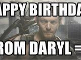 Walking Dead Birthday Memes Happy Birthday From Daryl D Daryl Dixon Walking Dead