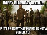 Walking Dead Birthday Memes Happy Birthday Keith if It 39 S Ur Bday that Means Ur Not