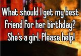 What Should I Get for My 13th Birthday Girl I Hate that All the Girls In My School are Always Taken I