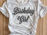 Where Can I Find A Birthday Girl Shirt Birthday Girl Women Shirt Birthday Girl Women Shirts Birthday