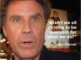 Will Ferrell Happy Birthday Quotes Quote Of the Week Will Ferrell Biography Com