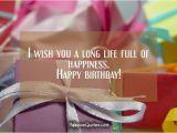 Wish U Happy Birthday Quotes I Wish You A Long Life Full Of Happiness Happy Birthday