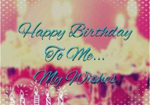 Wishing Myself A Happy Birthday Quotes 17 Best Images About Happy Birthday Wishes Greetings