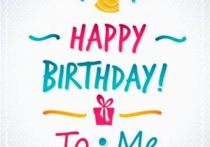 Wishing Myself A Happy Birthday Quotes Best Birthday Quotes Happy Birthday to Me Messages On
