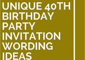 Wording for 40th Birthday Party Invitations 14 Unique 40th Birthday Party Invitation Wording Ideas