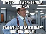 Working On Your Birthday Meme if You Could Work On Your Birthday that Would Be Great