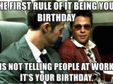 Working On Your Birthday Meme the First Rule Of It Being Your Birthday is Not Telling