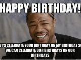 Xzibit Birthday Meme Happy Birthday Let 39 S Celebrate Your Birthday On My