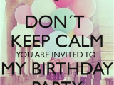 You are Invited to My Birthday Party Don T Keep Calm You are Invited to My Birthday Party