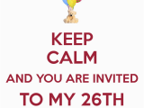 You are Invited to My Birthday Party Keep Calm and You are Invited to My 26th Birthday Party