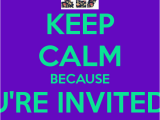 You are Invited to My Birthday Party Keep Calm because You 39 Re Invited to My Birthday Party