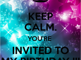 You are Invited to My Birthday Party Keep Calm You 39 Re Invited to My Birthday Poster